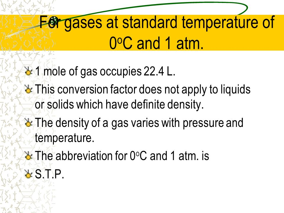 For gases at standard temperature of 0oC and 1 atm.