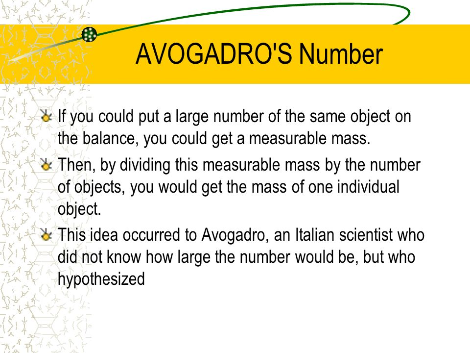 AVOGADRO S Number If you could put a large number of the same object on the balance, you could get a measurable mass.