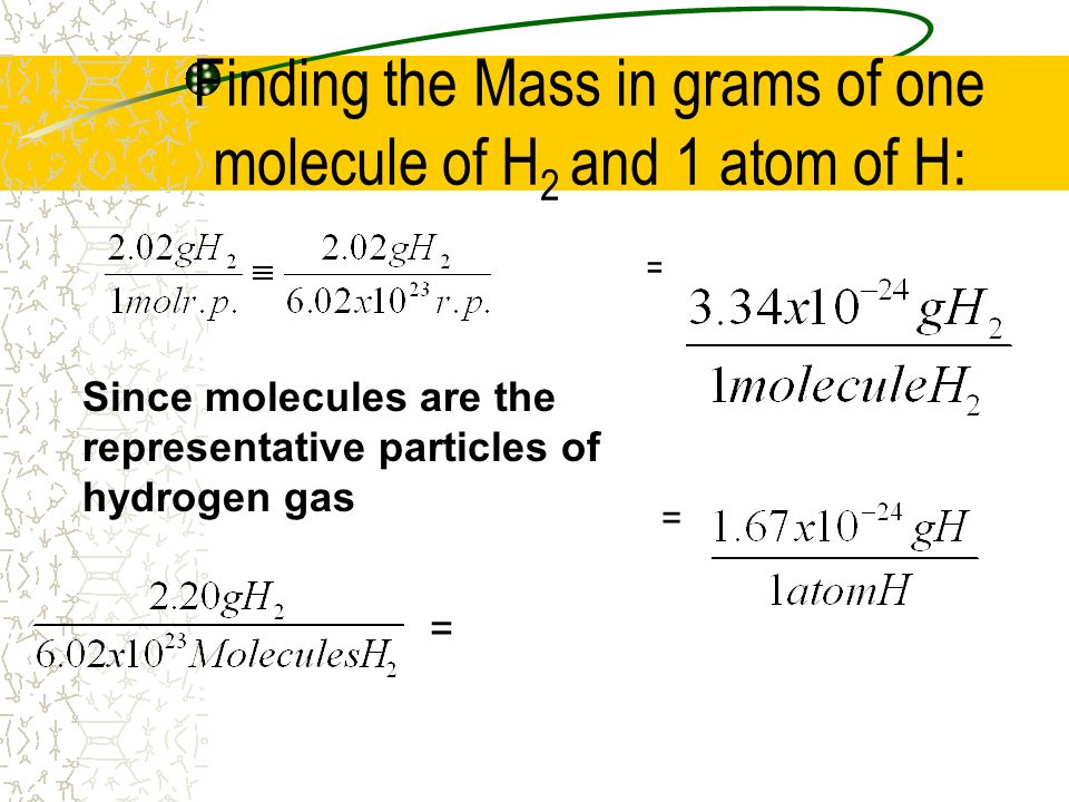 Finding the Mass in grams of one molecule of H2 and 1 atom of H: