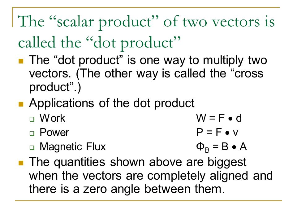 The scalar product of two vectors is called the dot product