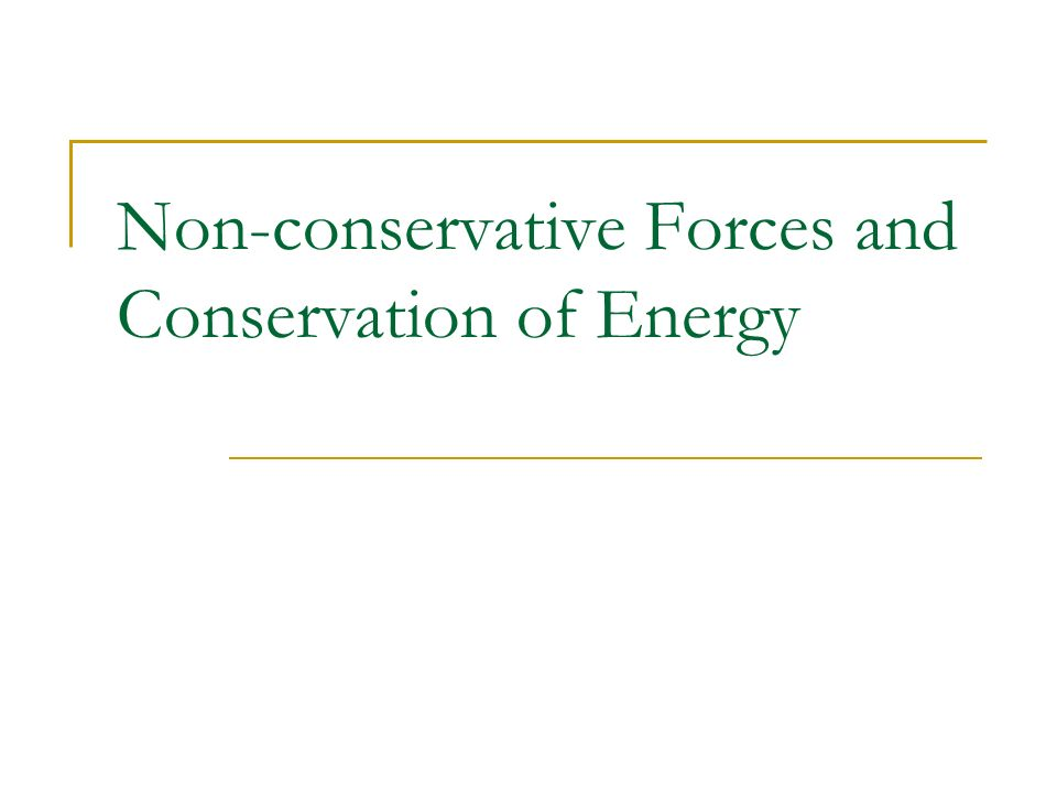 Non-conservative Forces and Conservation of Energy