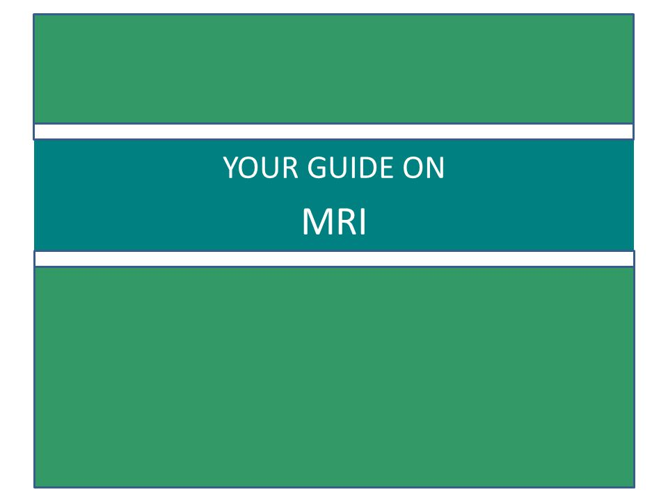 YOUR GUIDE ON MRI