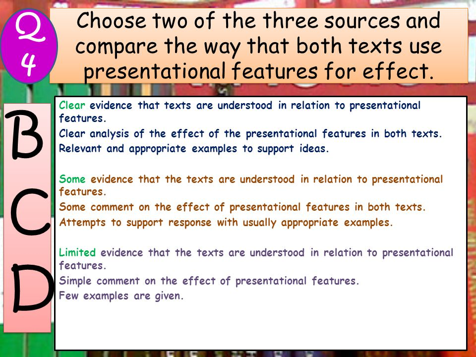 Q 4 Choose two of the three sources and compare the way that both texts use presentational features for effect.