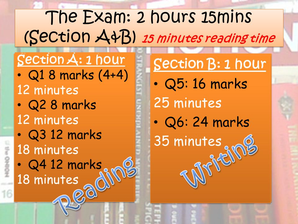 The Exam: 2 hours 15mins (Section A&B) 15 minutes reading time