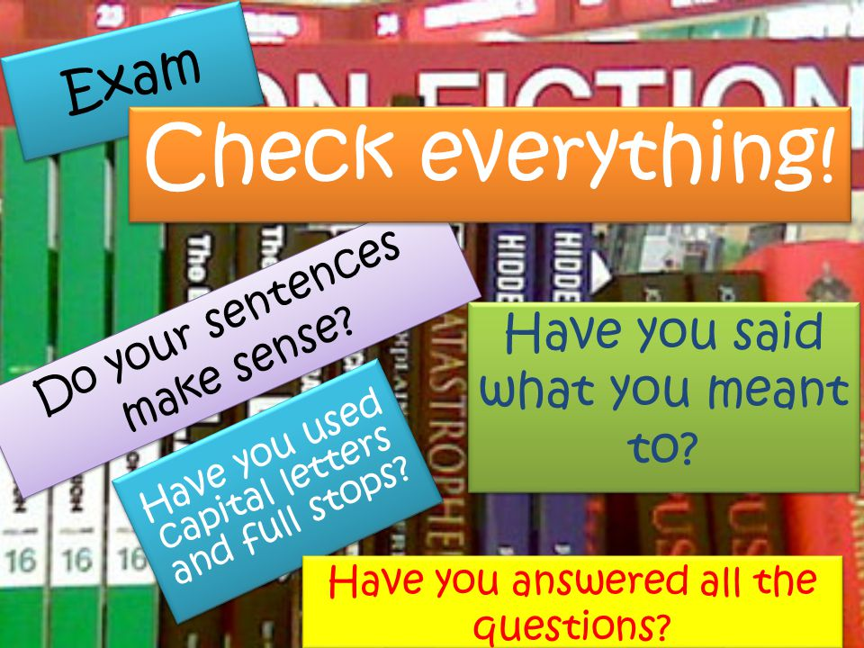 Check everything! Exam Have you said what you meant to