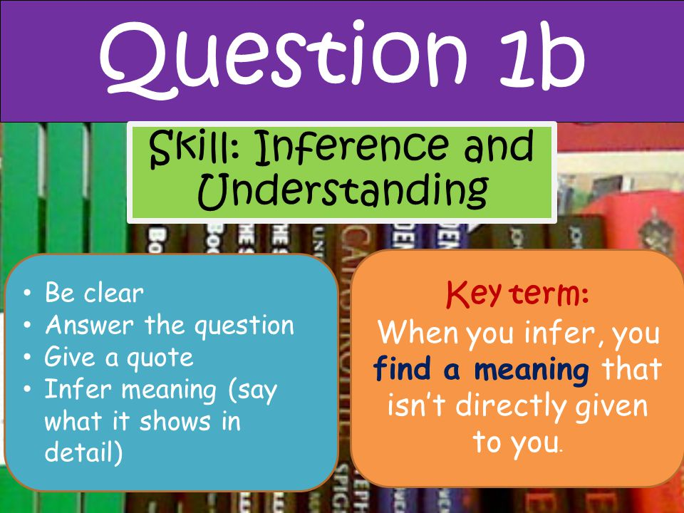 Question 1b Skill: Inference and Understanding Key term: