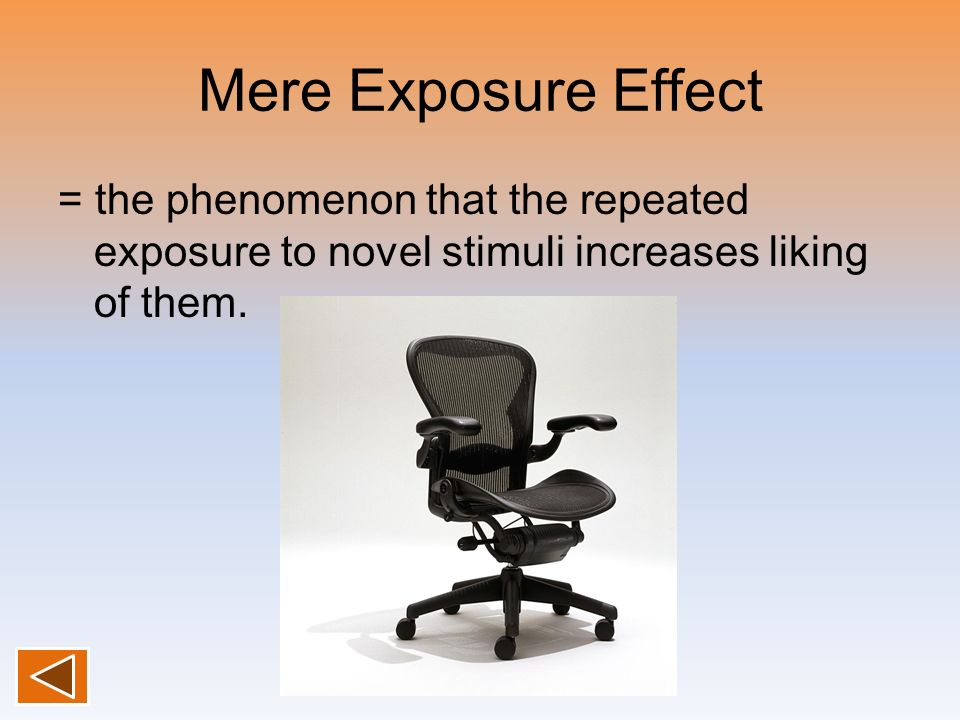 Mere Exposure Effect = the phenomenon that the repeated exposure to novel stimuli increases liking of them.