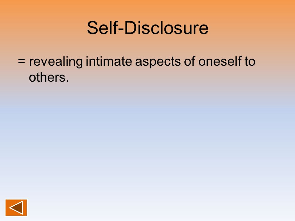 Self-Disclosure = revealing intimate aspects of oneself to others.