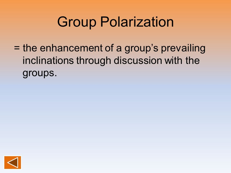 Group Polarization = the enhancement of a group's prevailing inclinations through discussion with the groups.