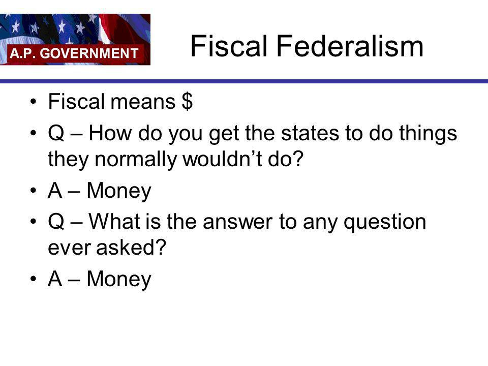 Fiscal Federalism Fiscal means $