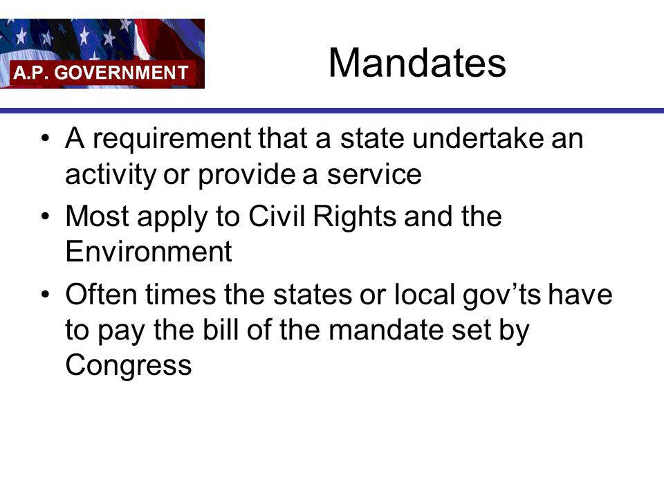 Mandates A requirement that a state undertake an activity or provide a service. Most apply to Civil Rights and the Environment.