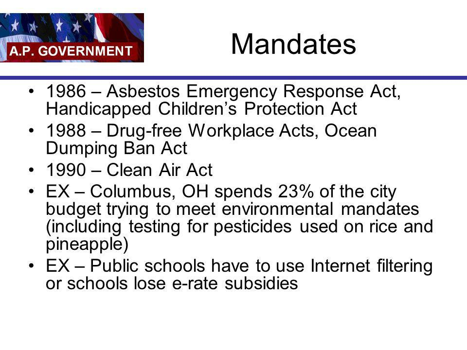 Mandates 1986 – Asbestos Emergency Response Act, Handicapped Children's Protection Act. 1988 – Drug-free Workplace Acts, Ocean Dumping Ban Act.