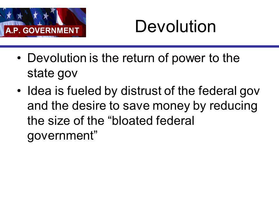Devolution Devolution is the return of power to the state gov