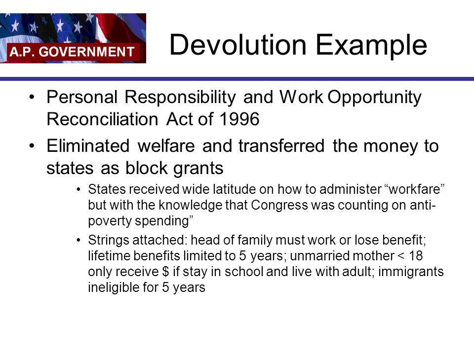 Devolution Example Personal Responsibility and Work Opportunity Reconciliation Act of 1996.