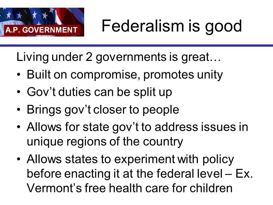 Federalism is good Living under 2 governments is great…