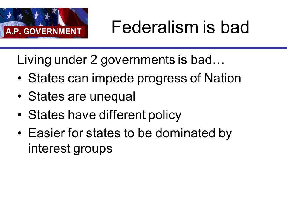 Federalism is bad Living under 2 governments is bad…