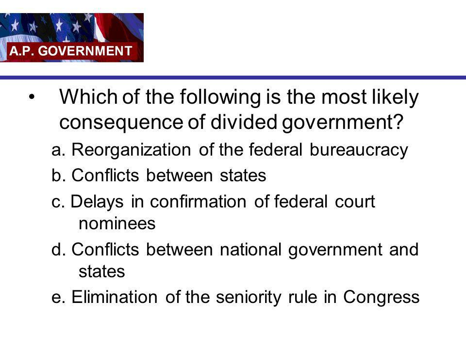 Which of the following is the most likely consequence of divided government