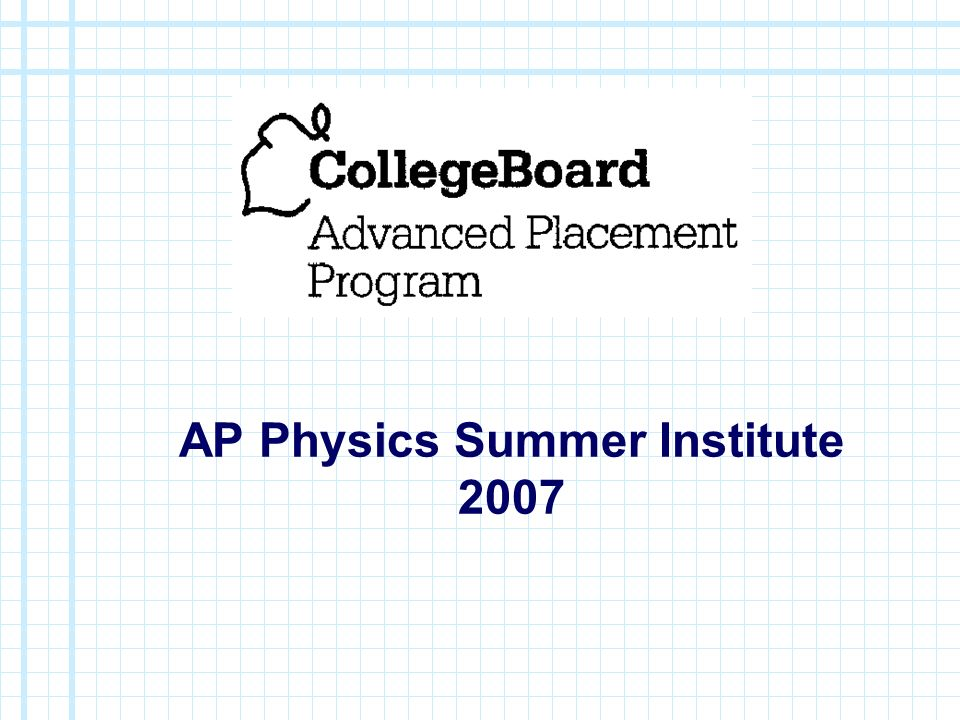 AP Physics Summer Institute 2007