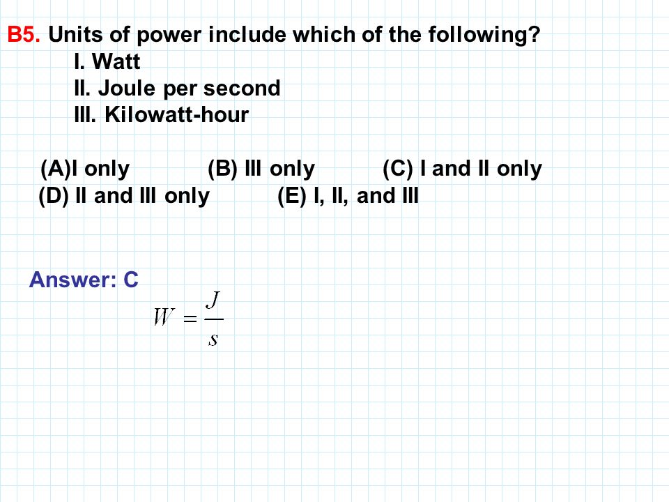 B5. Units of power include which of the following