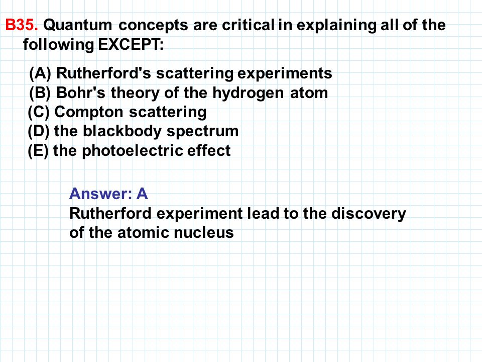 B35. Quantum concepts are critical in explaining all of the following EXCEPT: