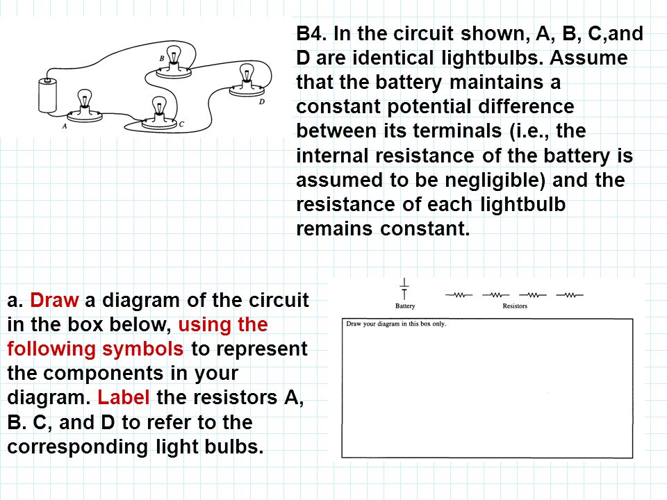 B4. In the circuit shown, A, B, C,and D are identical lightbulbs