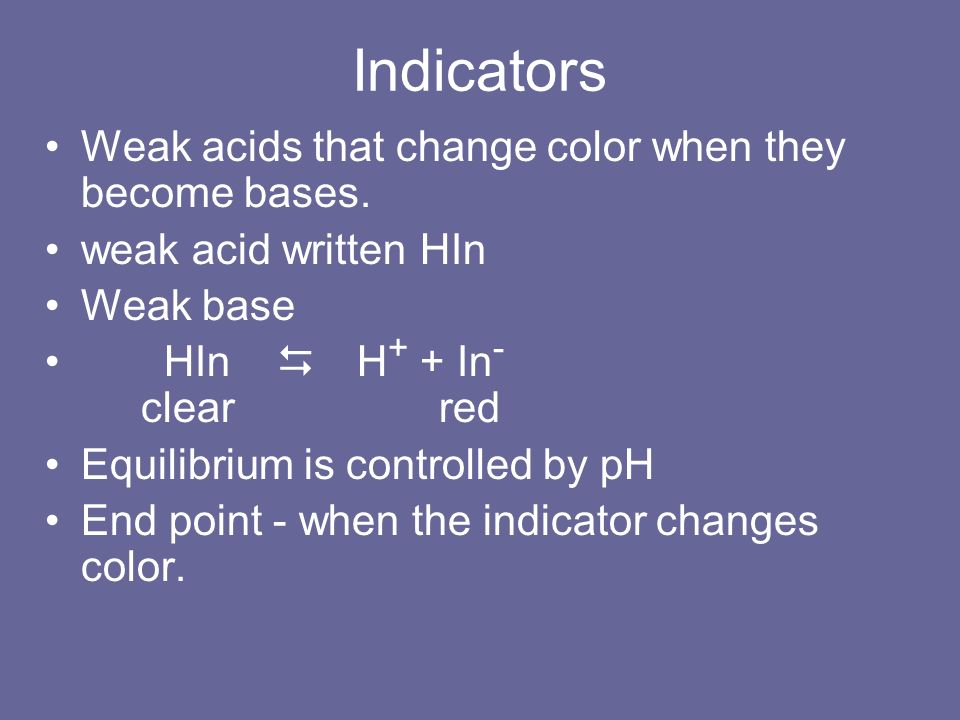 Indicators Weak acids that change color when they become bases.