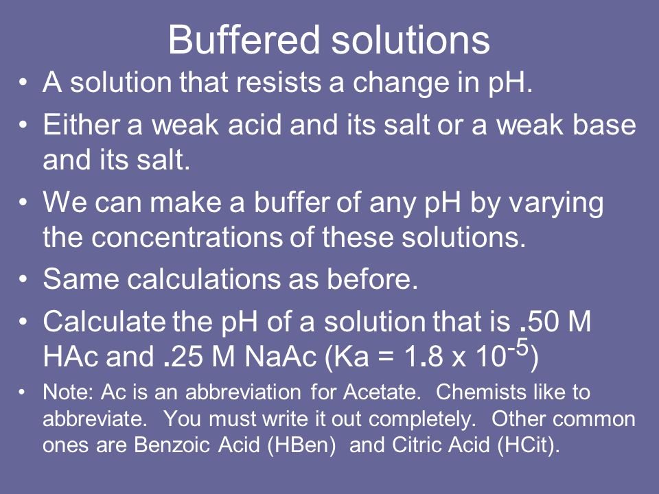 Buffered solutions A solution that resists a change in pH.