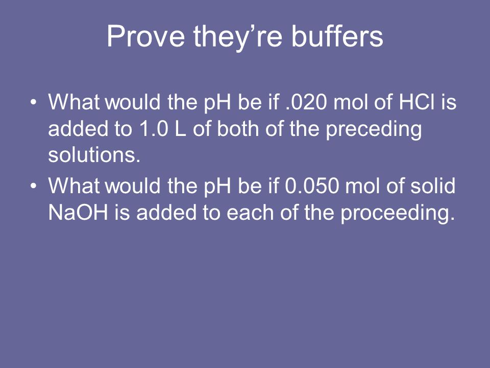 Prove they're buffersWhat would the pH be if .020 mol of HCl is added to 1.0 L of both of the preceding solutions.