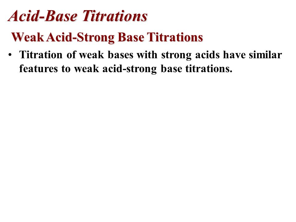 Acid-Base Titrations Weak Acid-Strong Base Titrations