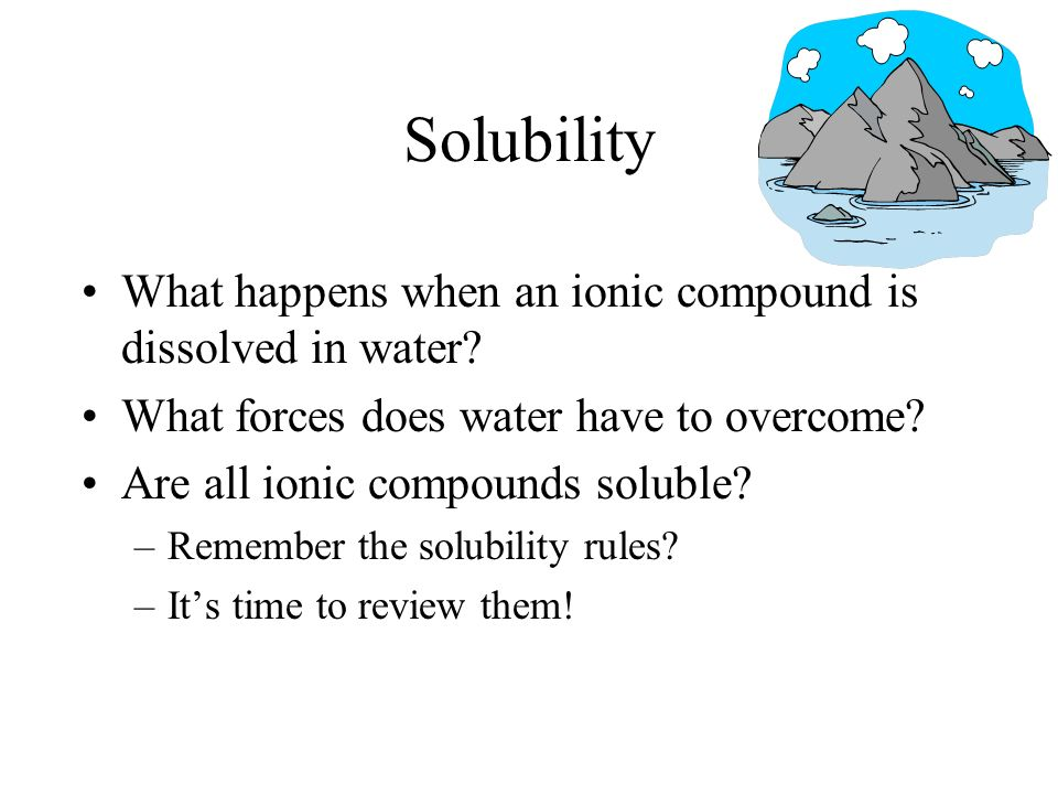Solubility What happens when an ionic compound is dissolved in water