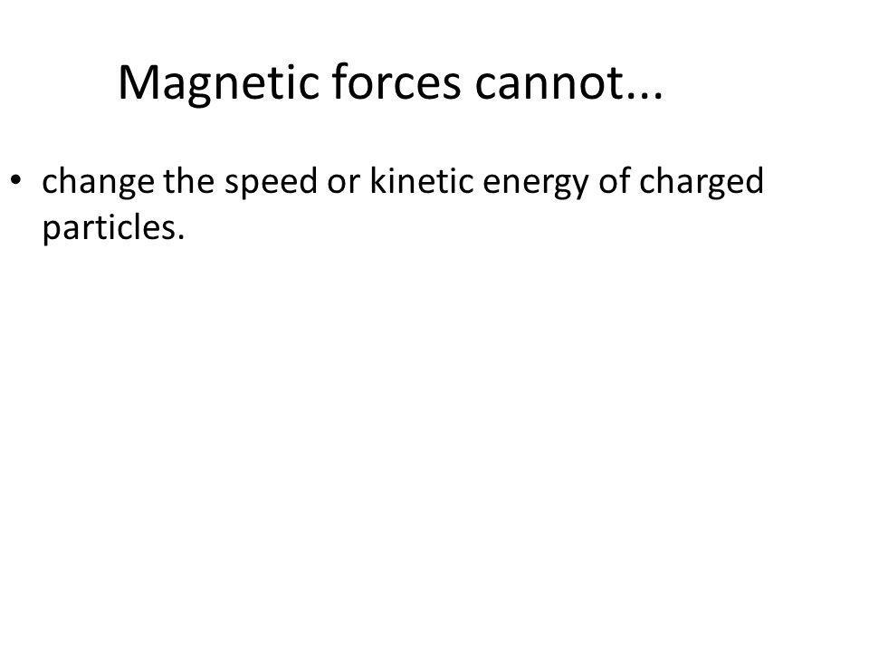 Magnetic forces cannot...