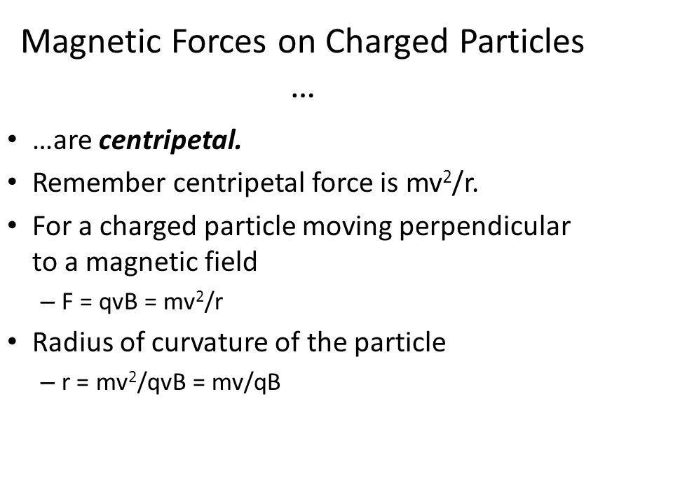 Magnetic Forces on Charged Particles …