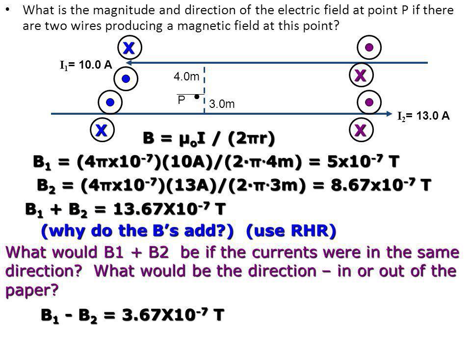 B1 = (4πx10-7)(10A)/(2∙π∙4m) = 5x10-7 T