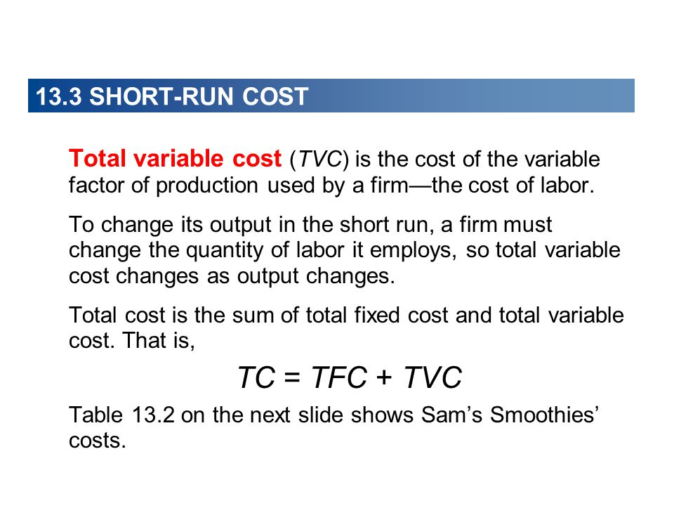 TC = TFC + TVC 13.3 SHORT-RUN COST