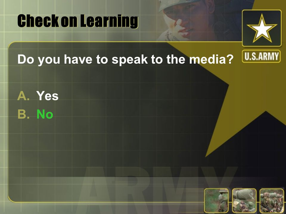 Check on Learning Do you have to speak to the media Yes No