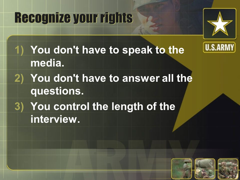 Recognize your rights You don t have to speak to the media.