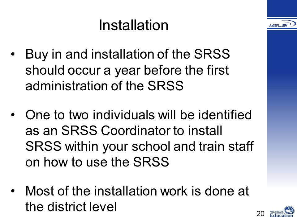 Installation Buy in and installation of the SRSS should occur a year before the first administration of the SRSS.