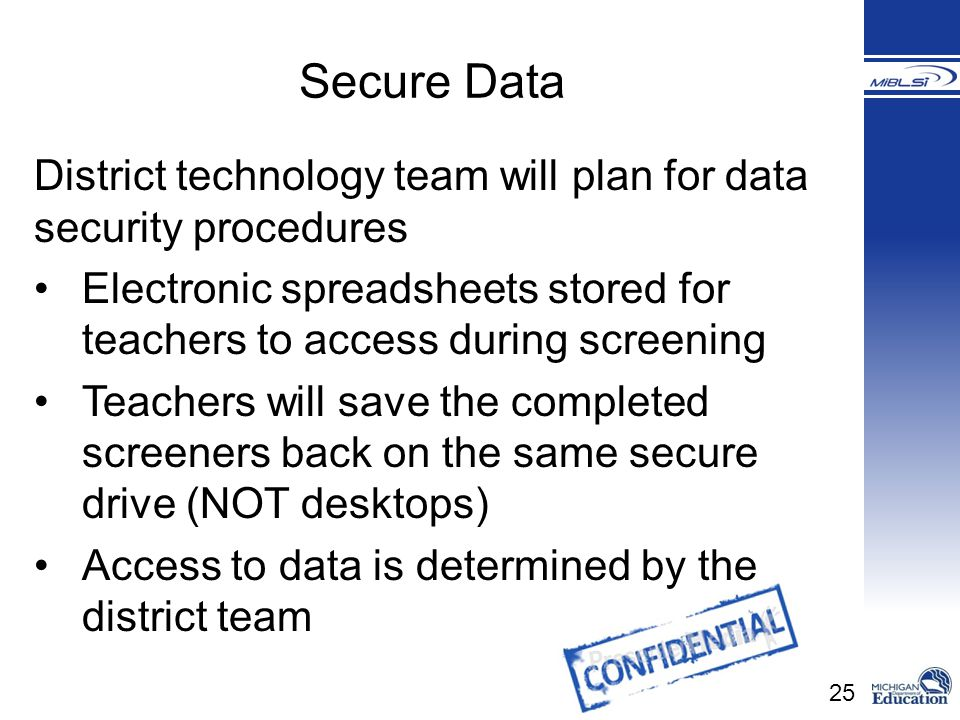 Secure Data District technology team will plan for data security procedures. Electronic spreadsheets stored for teachers to access during screening.