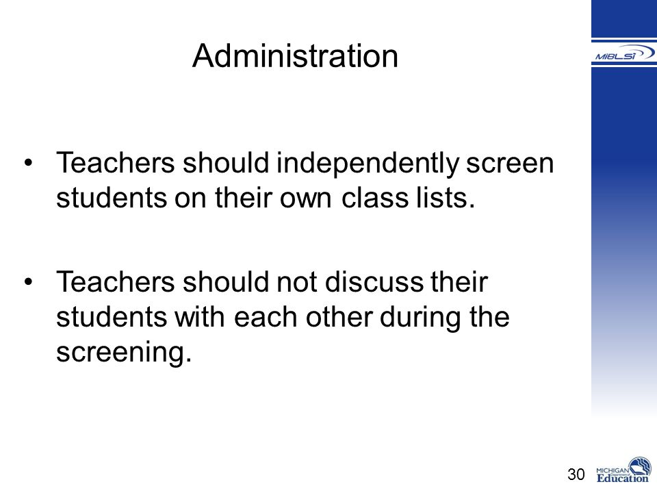Administration Teachers should independently screen students on their own class lists.