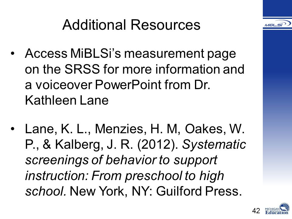 Additional Resources Access MiBLSi's measurement page on the SRSS for more information and a voiceover PowerPoint from Dr. Kathleen Lane.