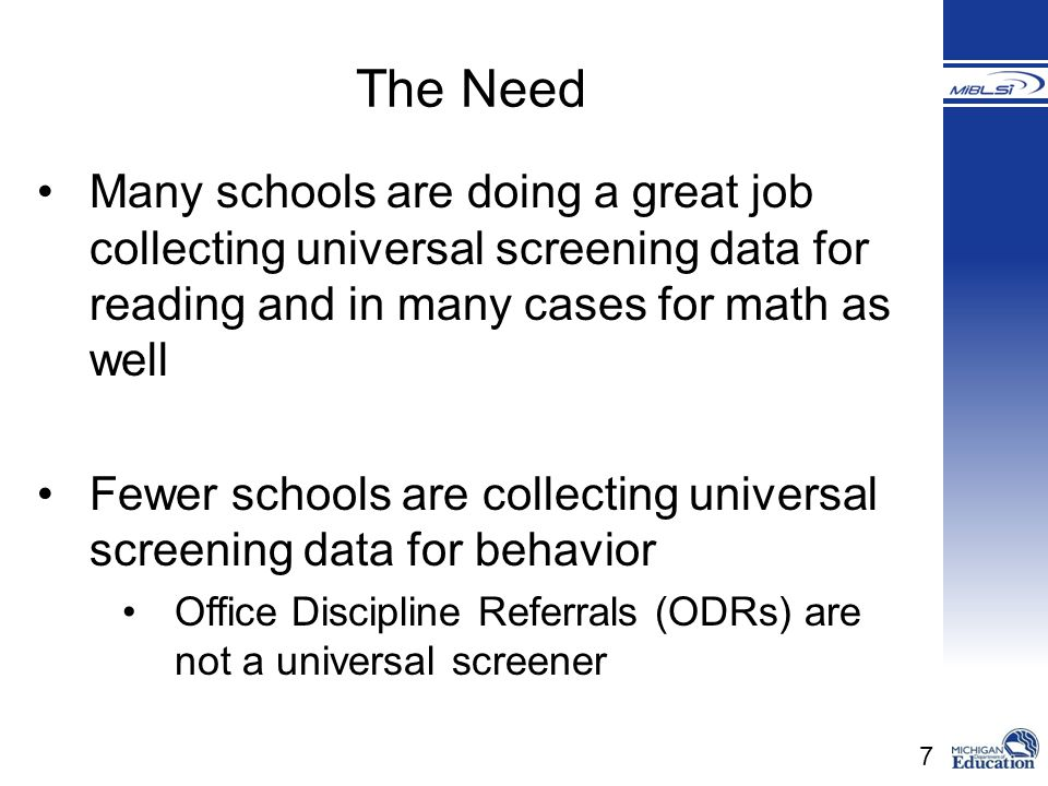 The Need Many schools are doing a great job collecting universal screening data for reading and in many cases for math as well.