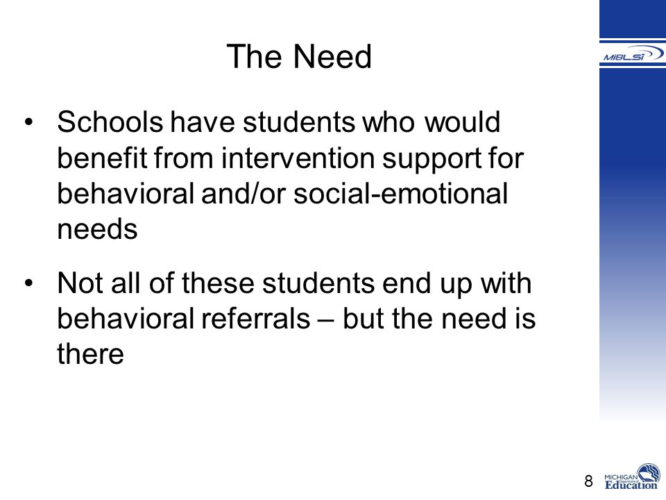 The Need Schools have students who would benefit from intervention support for behavioral and/or social-emotional needs.