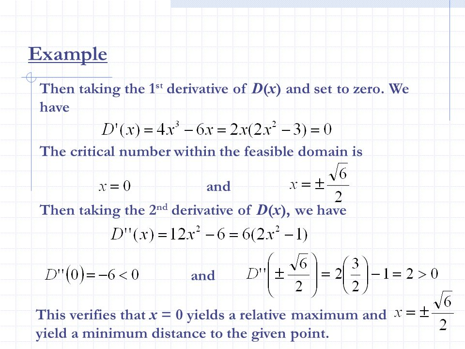 Example Then taking the 1st derivative of D(x) and set to zero. We have. The critical number within the feasible domain is.