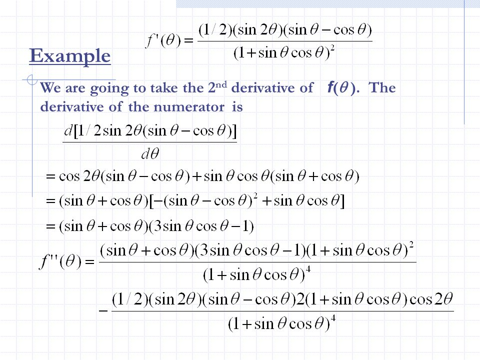 Example We are going to take the 2nd derivative of f( ). The derivative of the numerator is