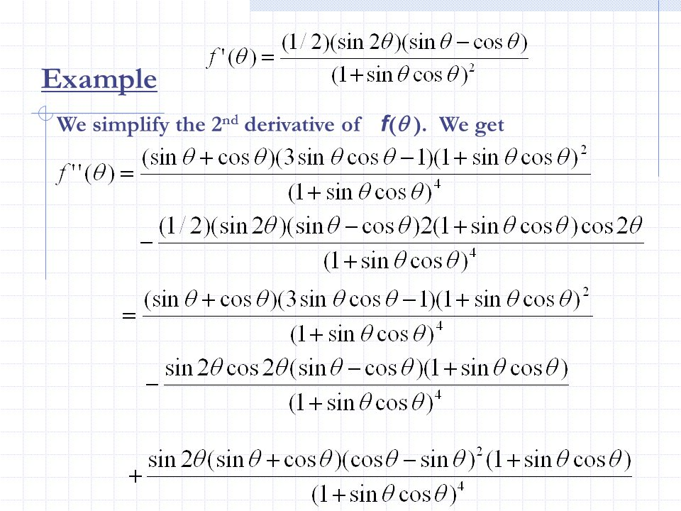 Example We simplify the 2nd derivative of f( ). We get