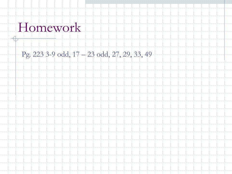 Homework Pg. 223 3-9 odd, 17 – 23 odd, 27, 29, 33, 49