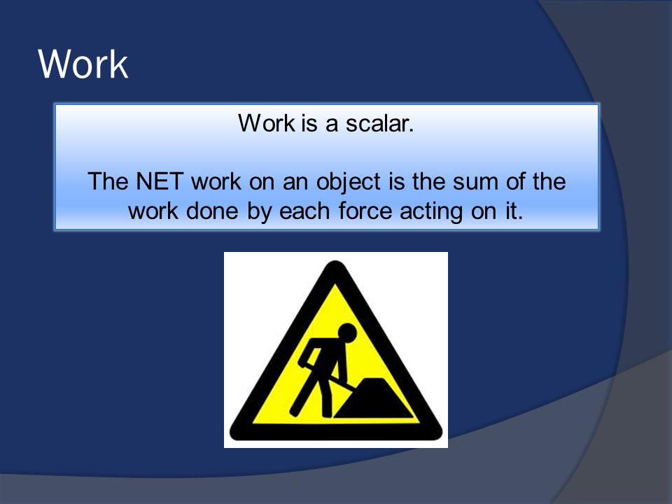 Work Work is a scalar.