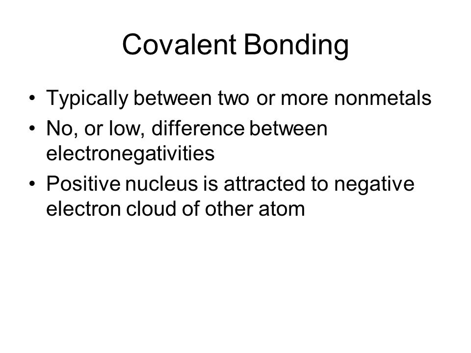 Covalent Bonding Typically between two or more nonmetals