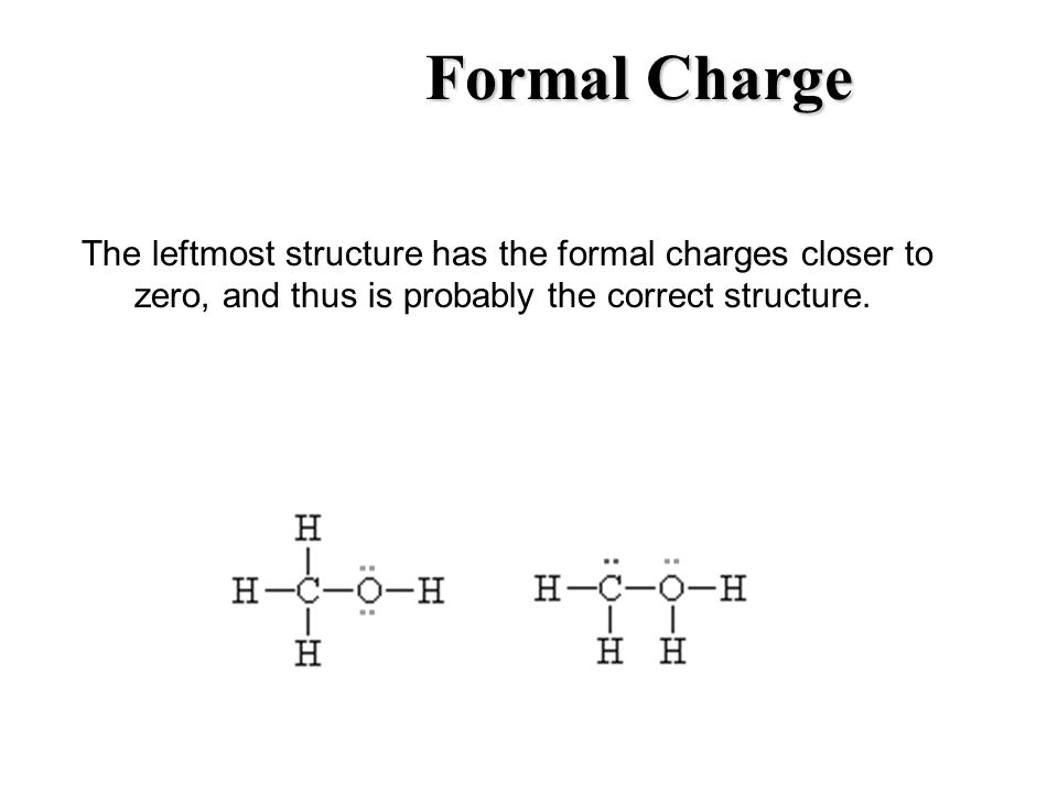 Formal Charge The leftmost structure has the formal charges closer to zero, and thus is probably the correct structure.