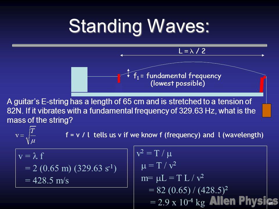 Standing Waves: v2 = T / m v = l f m = T / v2